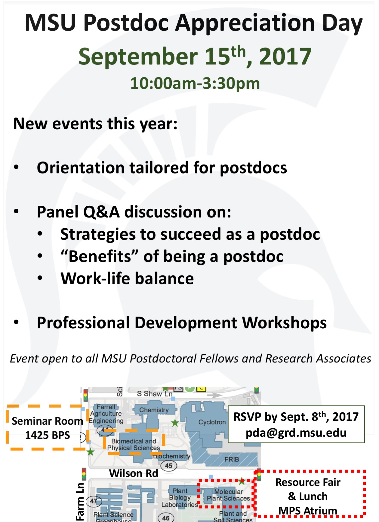 "New events this year: orientation tailored for postdocs; Panel Q and A discussion on: strategies to succeed as a postdoc, ""benefits"" of being a postdoc, work-life balance; professional development workshops. event open to all MSU postdoctoral fellows and research associates."