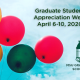 Graduate Student Appreciation Week, April 6-10, 2020