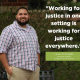 """Working for justice in one setting is working for justice everywhere."" -Lucas Al-Zoughbi, Doctoral Student, College of Social Science"